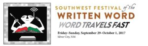 Southwest Festival of the Written Word: Word Travels Fast. Friday through Sunday, September 29 through October 1, 2017. Silver City, New Mexico